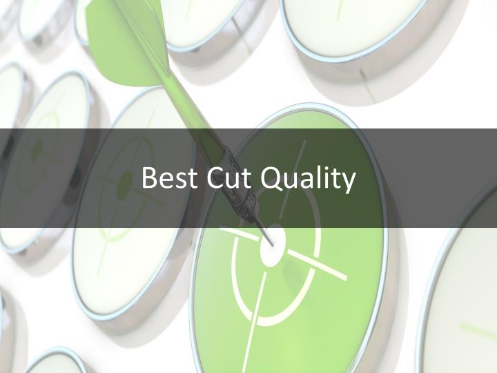 Best Cut Quality