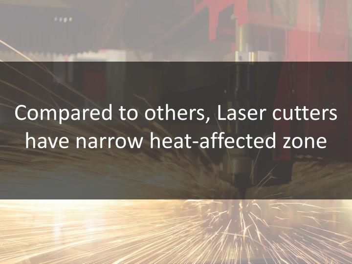 Compared to others, Laser cutters have narrow heat-affected zone