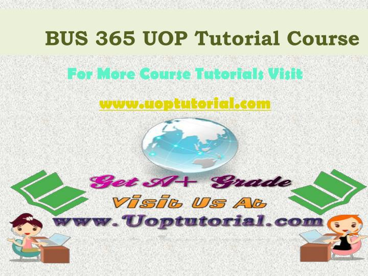 BUS 365 UOP Tutorial Course