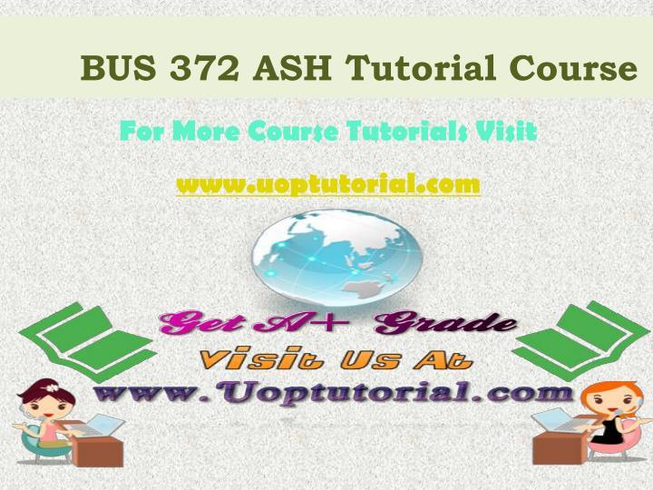 BUS 372 ASH Tutorial Course