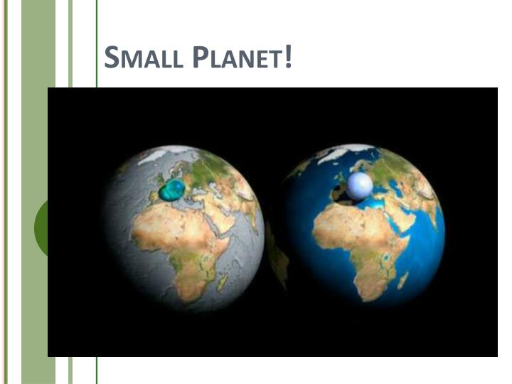 Small Planet!