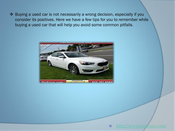 Buying a used car is not necessarily a wrong decision, especially if you consider its positives. Her...