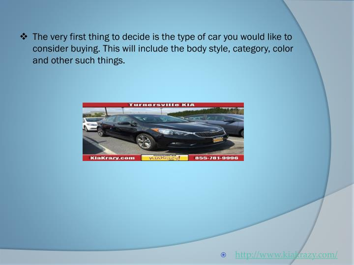 The very first thing to decide is the type of car you would like to consider buying. This will inclu...