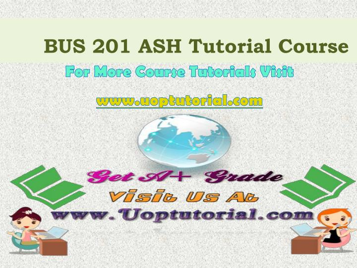 Bus 201 ash tutorial course