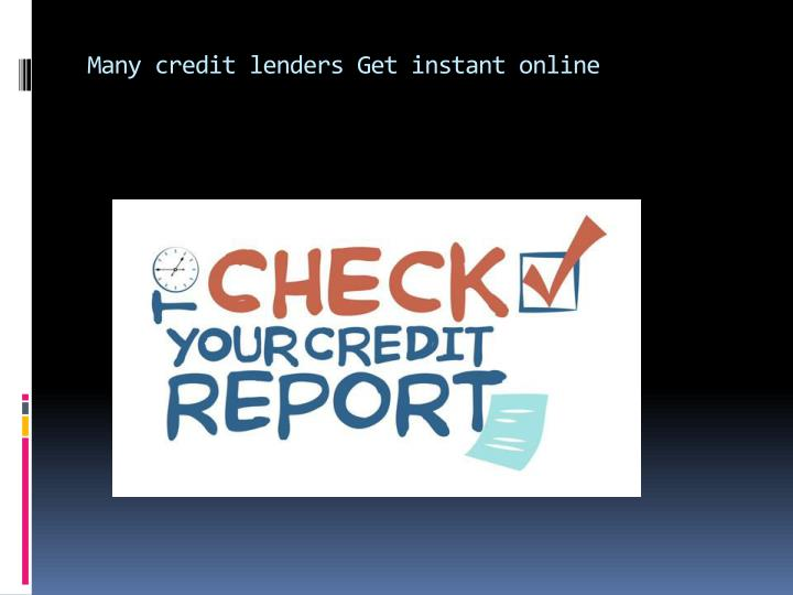 Many credit lenders get instant online