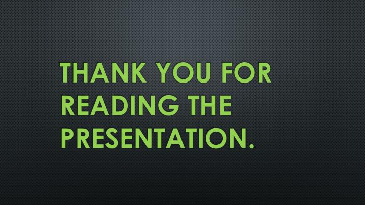 Thank You for     reading the presentation.