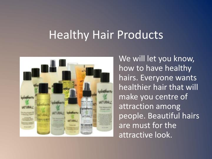 H ealthy hair products