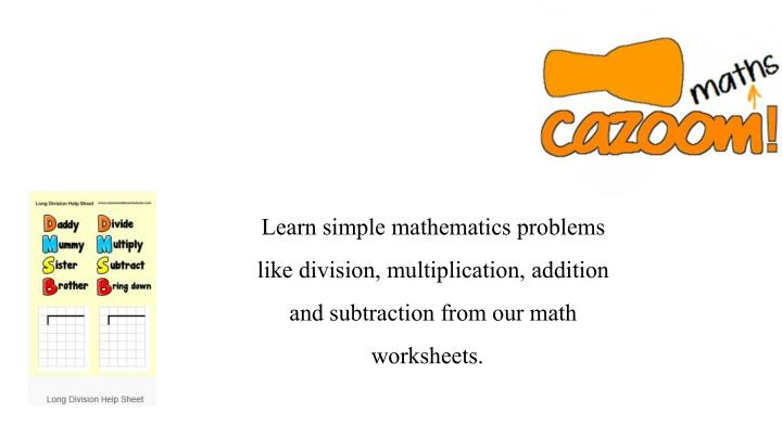 Learn simple mathematics problems like division, multiplication, addition and subtraction from our math worksheets.