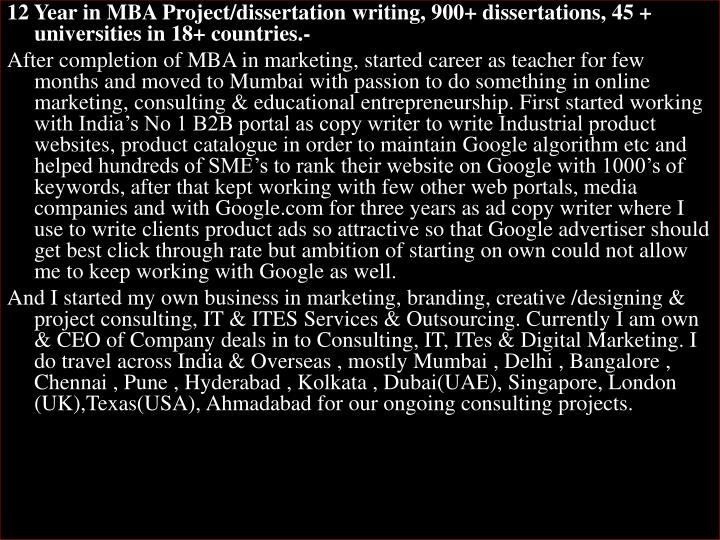 12 Year in MBA Project/dissertation writing, 900+ dissertations, 45 + universities in 18+ countries....