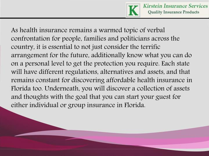 As health insurance remains a warmed topic of verbal confrontation for people, families and politici...