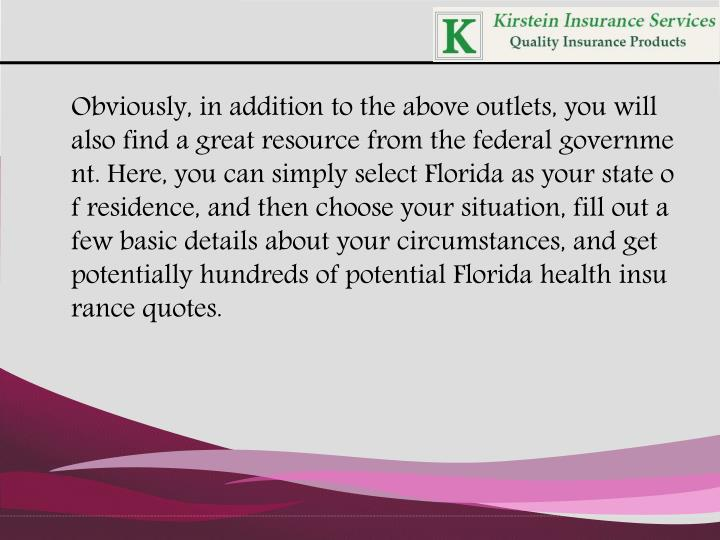 Obviously, in addition to the above outlets, you will also find a great resource from the federal government. Here, you can simply select Florida as your state of residence, and then choose your situation, fill out a few basic details about your circumstances, and get potentially hundreds of potential Florida health insurance quotes.