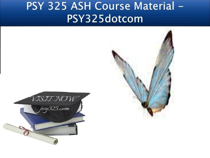Psy 325 ash course material psy325dotcom