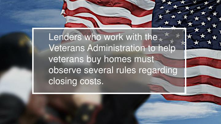 Lenders who work with the Veterans Administration to help veterans buy homes must observe several ru...