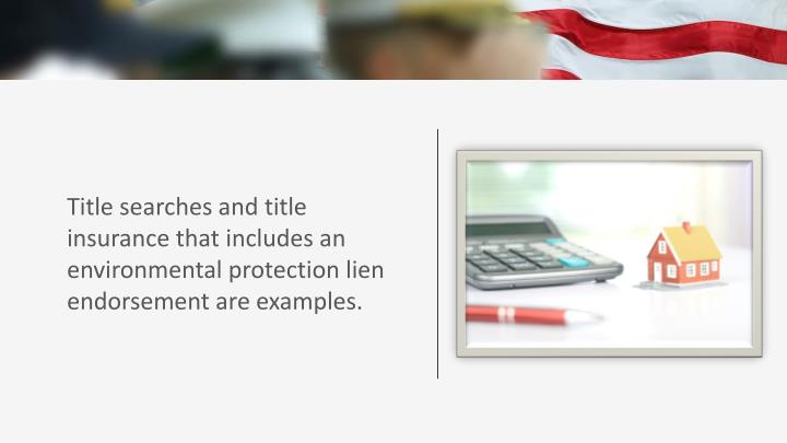 Title searches and title insurance that includes an environmental protection lien endorsement are examples.