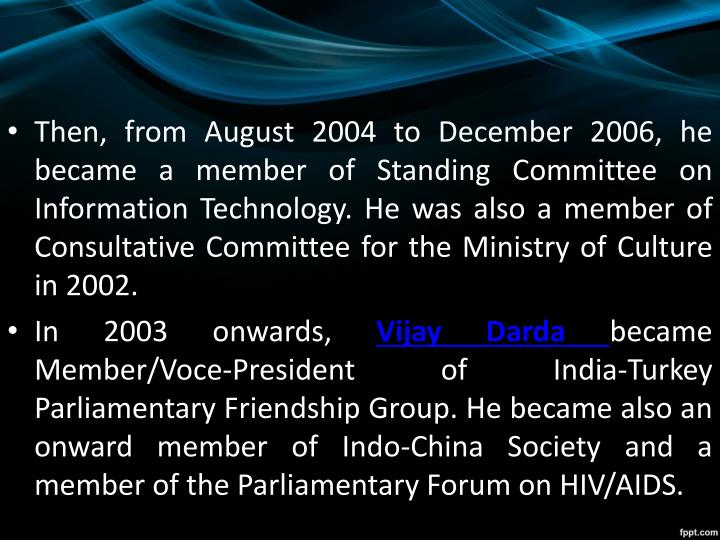 Then, from August 2004 to December 2006, he became a member of Standing Committee on Information Technology. He was also a member of Consultative Committee for the Ministry of Culture in 2002.