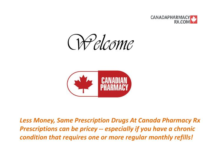 Less Money, Same Prescription Drugs At Canada Pharmacy Rx Prescriptions can be pricey -- especially ...