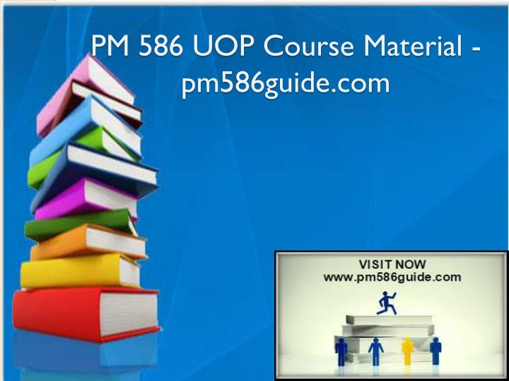 Pm 586 uop course material pm586guide com