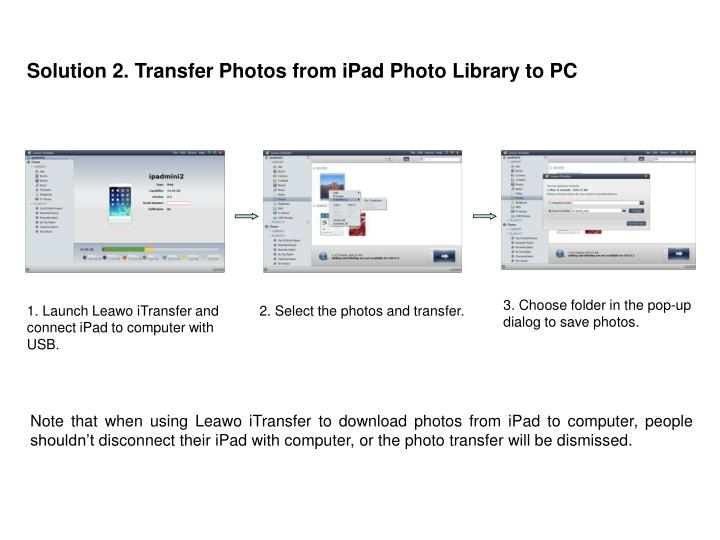 Solution 2. Transfer Photos from iPad Photo Library to PC