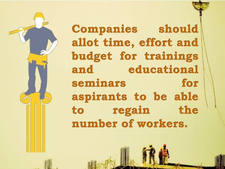 Companies should allot time, effort and budget for trainings and educational seminars for aspirants to be able to regain the number of workers.