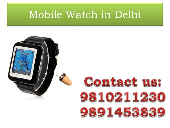 Mobile Watch in Delhi