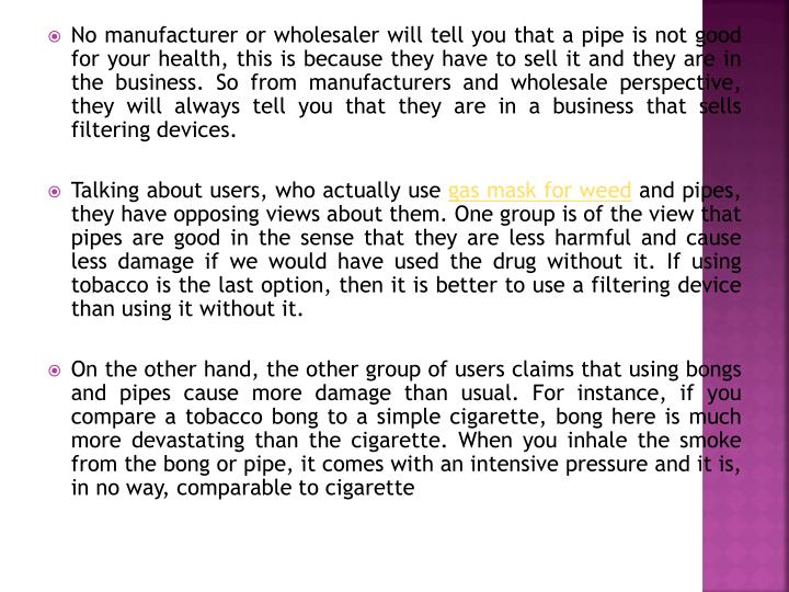No manufacturer or wholesaler will tell you that a pipe is not good for your health, this is because...