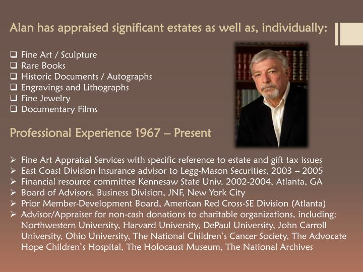Alan has appraised significant estates as well as, individually