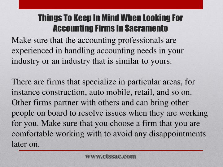 Make sure that the accounting professionals are experienced in handling accounting needs in your industry or an industry that is similar to yours.