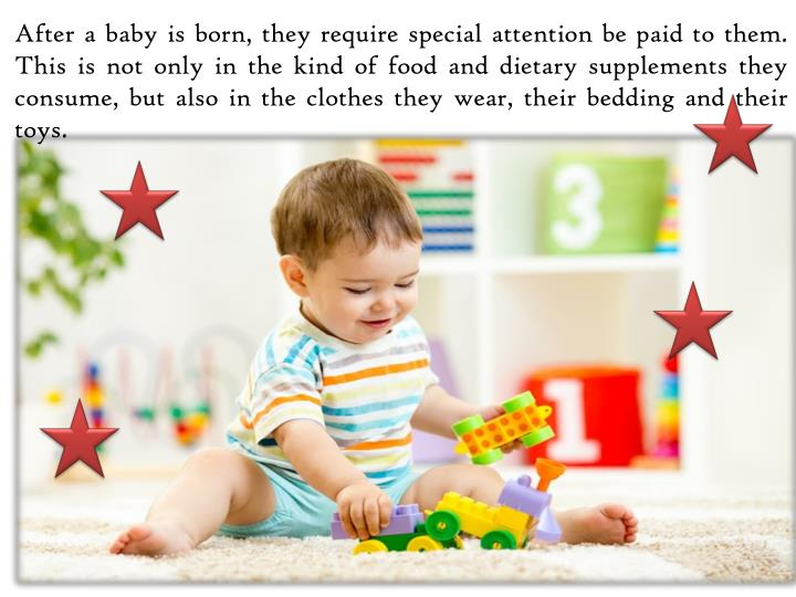 After a baby is born, they require special attention be paid to them. This is not only in the kind o...
