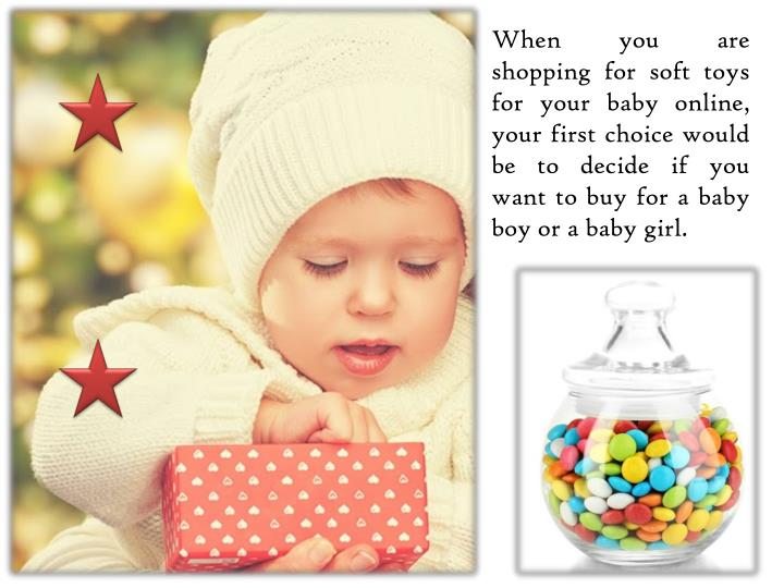 When you are shopping for soft toys for your baby online, your first choice would be to decide if yo...
