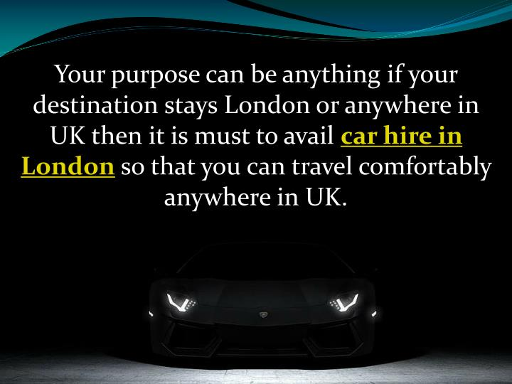 Your purpose can be anything if your destination stays London or anywhere in