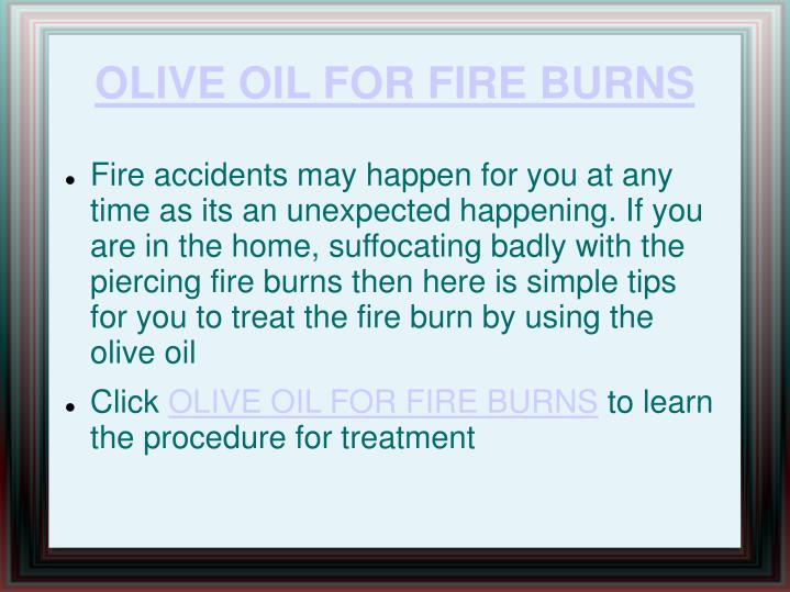 OLIVE OIL FOR FIRE BURNS