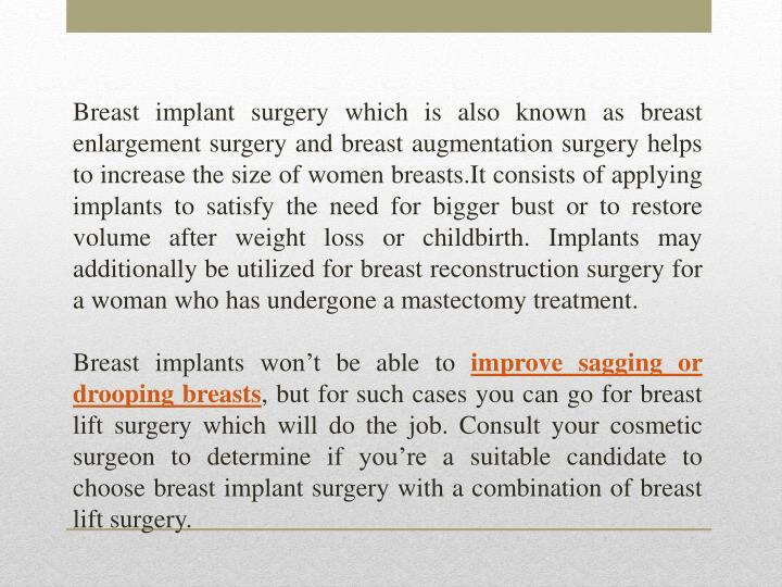 Breast implant surgery which is also known as breast enlargement surgery and breast augmentation surgery helps to increase the size of women