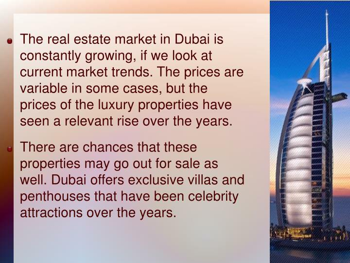 The real estate market in Dubai is constantly growing, if we look at current market trends. The prices are variable in some cases, but the prices of the luxury properties have seen a relevant rise over the years.