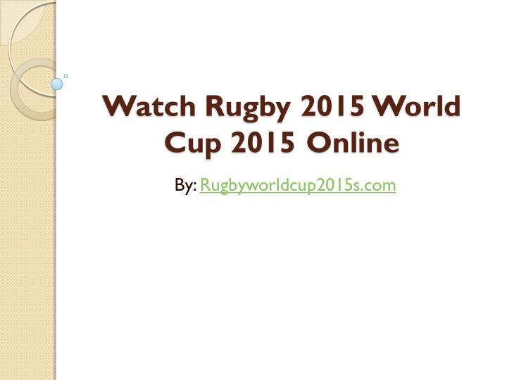 Watch Rugby 2015 World