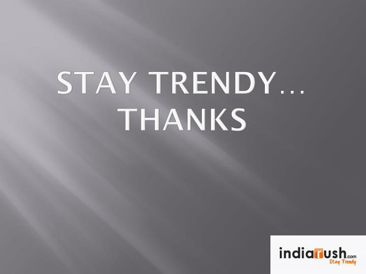 Stay trendy…