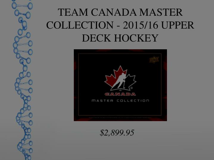 TEAM CANADA MASTER COLLECTION - 2015/16 UPPER DECK HOCKEY