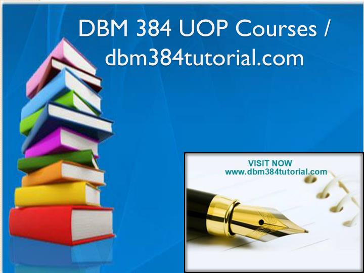 Dbm 384 uop courses dbm384tutorial com