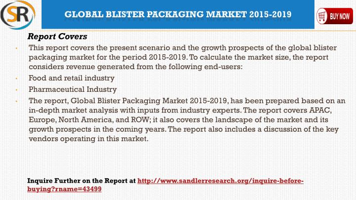 This report covers the present scenario and the growth prospects of the global blister packaging market for the period 2015-2019. To calculate the market size, the report considers revenue generated from the following end-users: