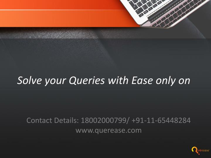 Solve your Queries with Ease only on