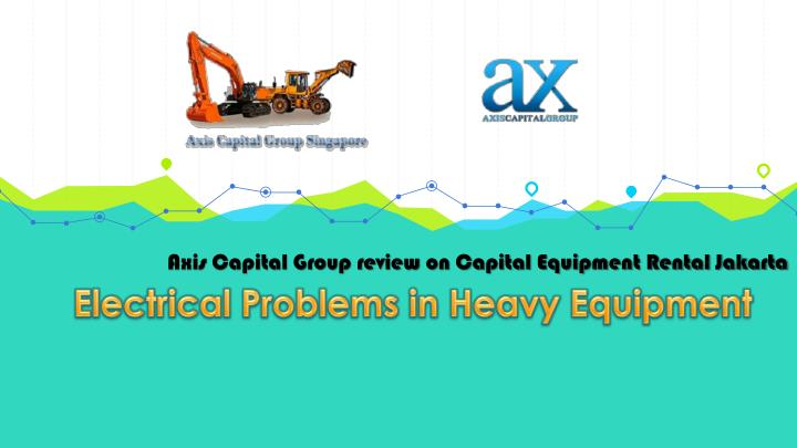 Axis Capital Group review on Capital Equipment Rental Jakarta