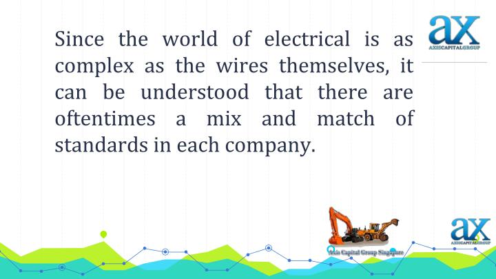 Since the world of electrical is as complex as the wires themselves, it can be understood that there are oftentimes a mix and match of standards in each company.