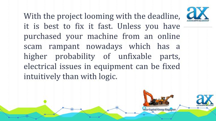 With the project looming with the deadline, it is best to fix it fast. Unless you have purchased your machine from an online scam rampant nowadays which has a higher probability of unfixable parts, electrical issues in equipment can be fixed intuitively than with logic.