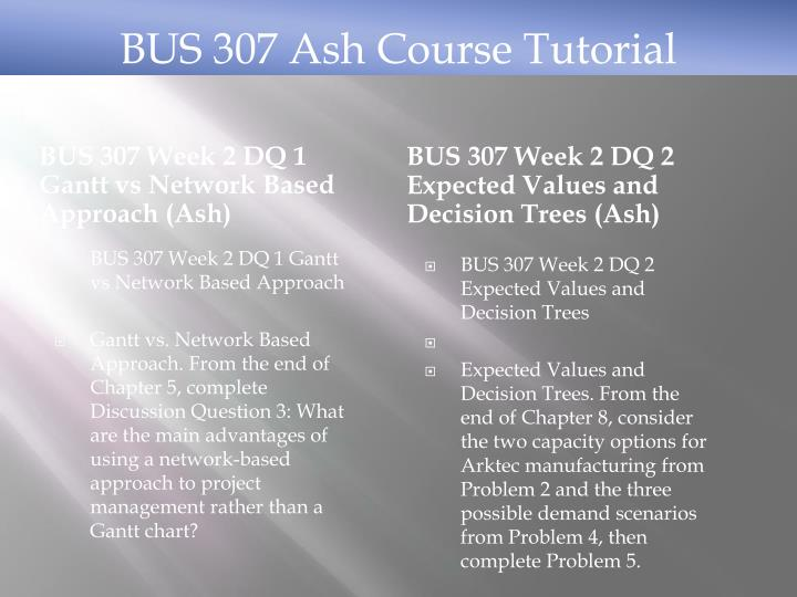 BUS 307 Week 2 DQ 1 Gantt vs Network Based Approach (Ash)