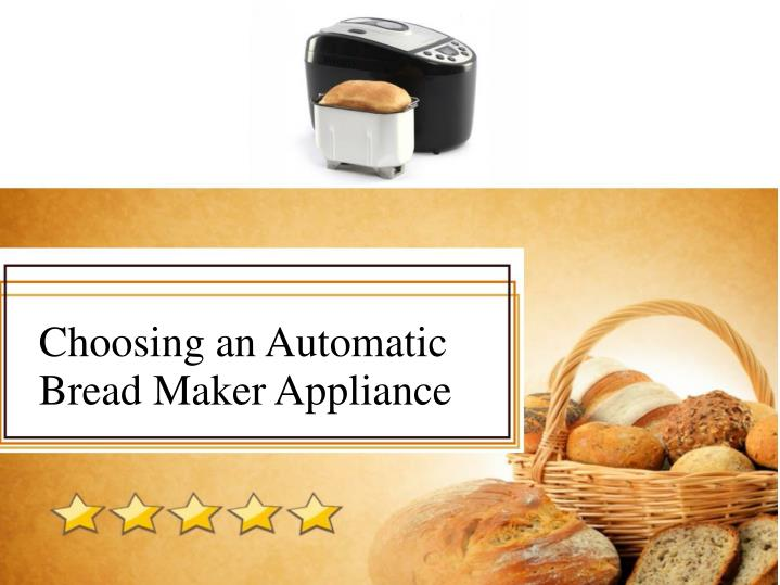 Choosing an automatic bread maker appliance