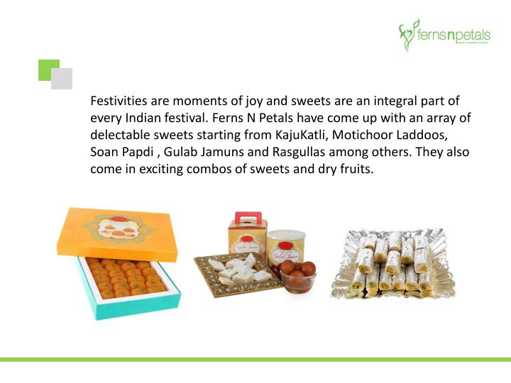 Festivities are moments of joy and sweets are an integral part of every Indian festival. Ferns N Petals have come up with an array of delectable sweets starting from