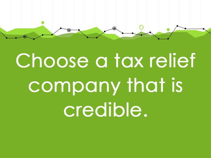 Choose a tax relief company that is credible