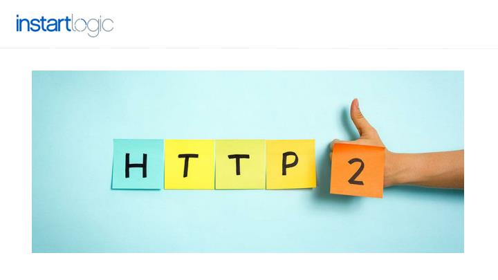 The who what where when why of http 2 instart logic