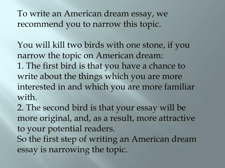 To write an American dream essay, we recommend you to narrow this topic.