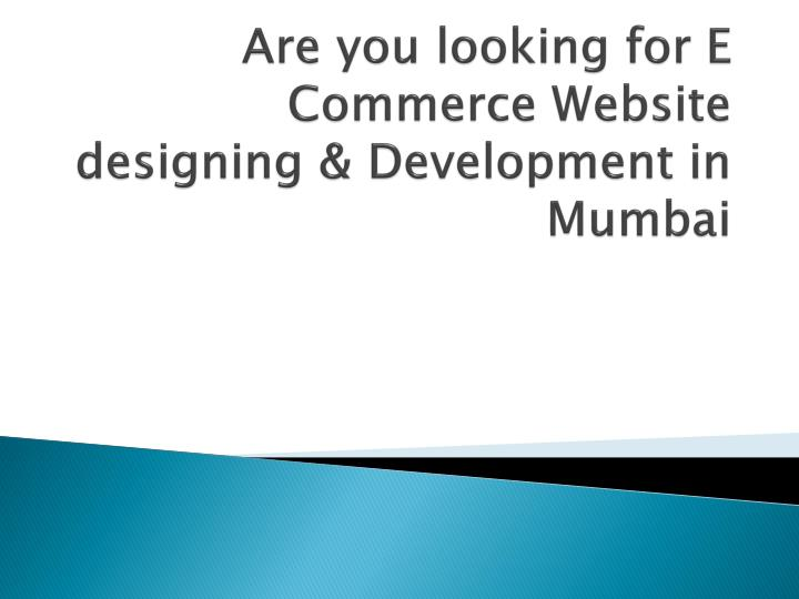 Are you looking for e commerce website designing development in mumbai