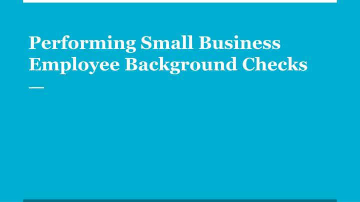 Performing small business employee background checks